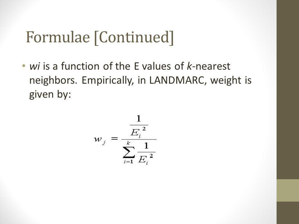 Formulae [Continued] wi is a function of the E values of k-nearest neighbors.
